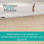 Artwork for EP #82: Midlife Reflections on Adoption & Assisted Reproduction with Dr. Michael Grand