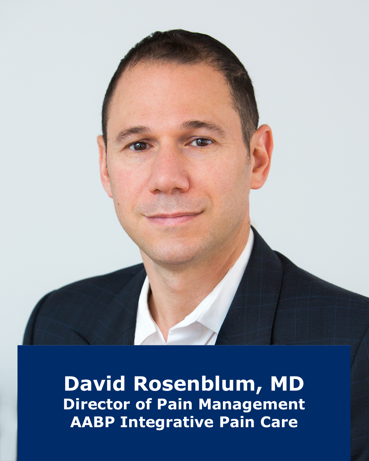 David Rosenblum, MD- Director of Pain Management, AABP Integrative Pain Care