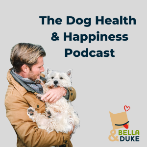 The Dog Health & Happiness Podcast | Bella & Duke