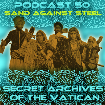Secret Archives of the Vatican Podcast 50 - Sand Against Steel