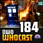 DWO WhoCast - #184 - Doctor Who Podcast