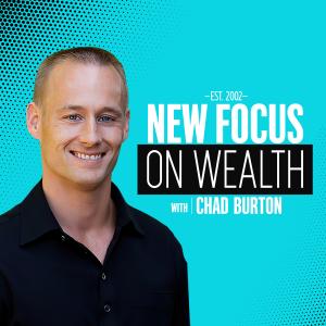 New Focus on Wealth with Chad Burton