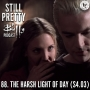 Artwork for Still Pretty #88. The Harsh Light of Day (S4.03)