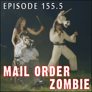 Mail Order Zombie: Episode 155.5 - Danger. Zombies. Run.