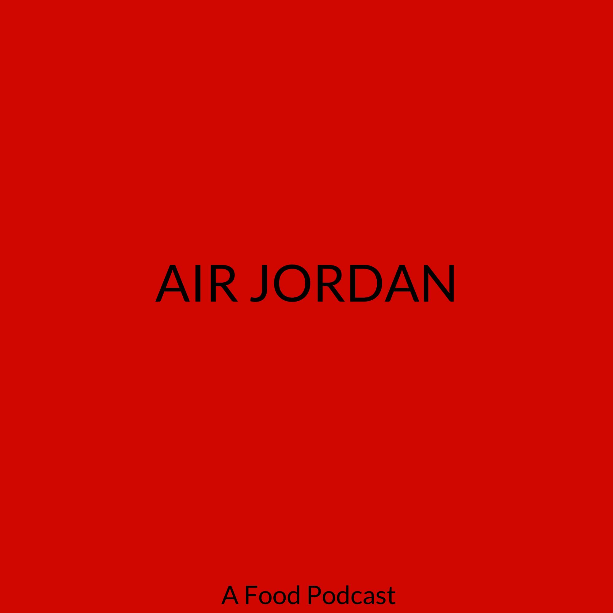 AIR JORDAN: A FOOD PODCAST show art