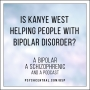 Artwork for Is Kanye West Helping People with Bipolar Disorder?