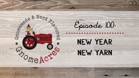 New Year, New Yarn (Episode #100)