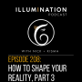 Artwork for EP: 208 How To Shape Your Reality Part 3