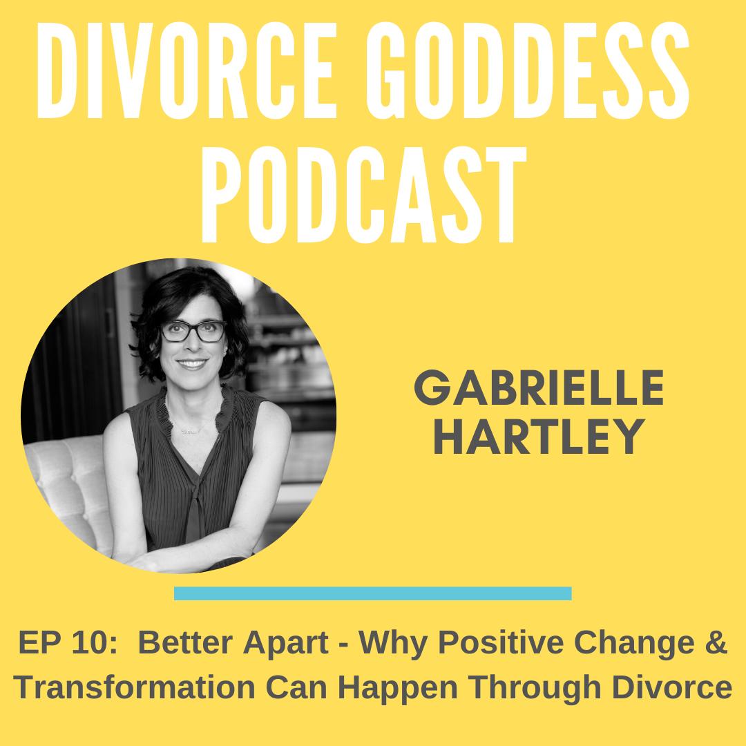 Divorce Goddess Podcast - Better Apart - Why Positive Change & Transformation Can Happen Through Divorce
