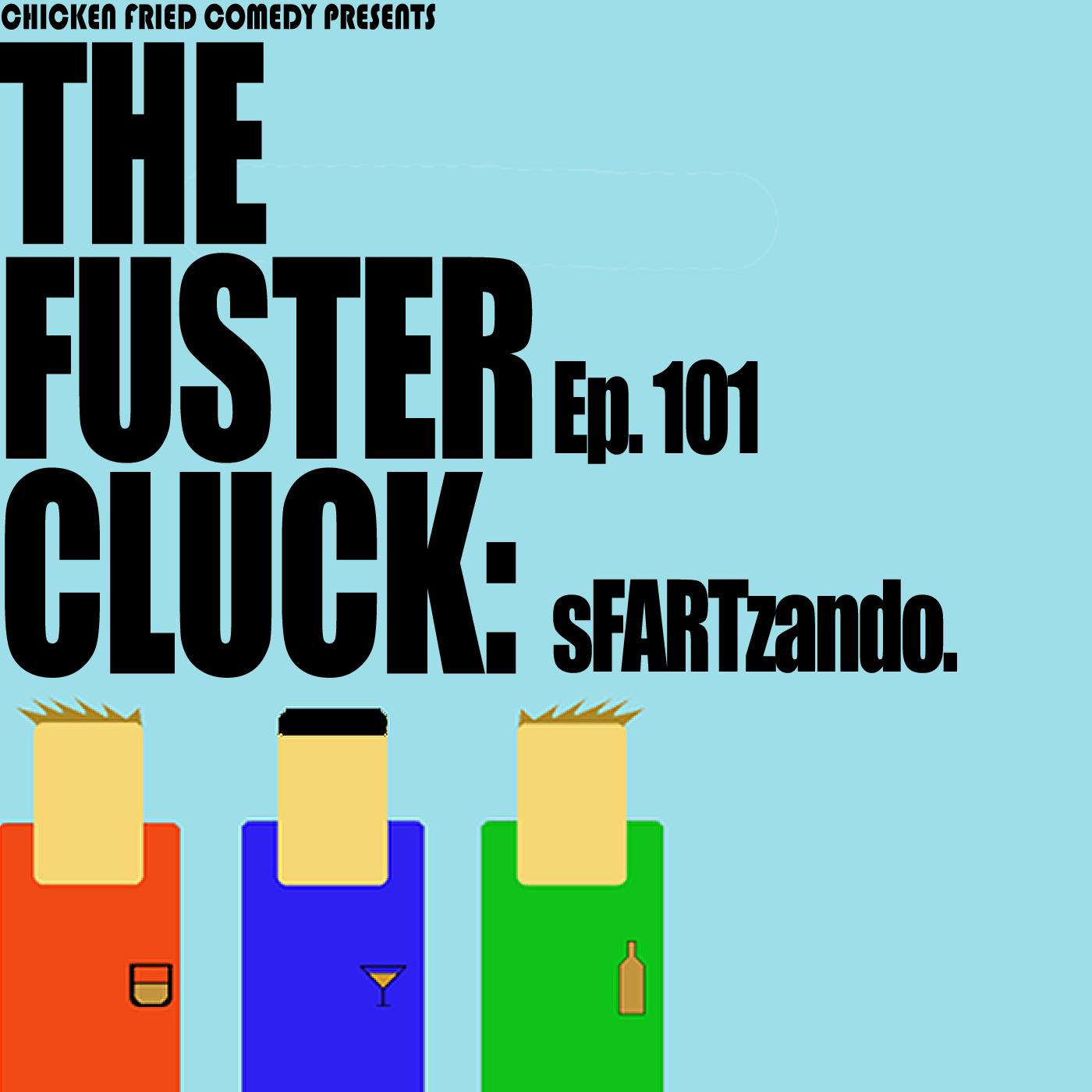The Fustercluck Ep 101: sFARTzando