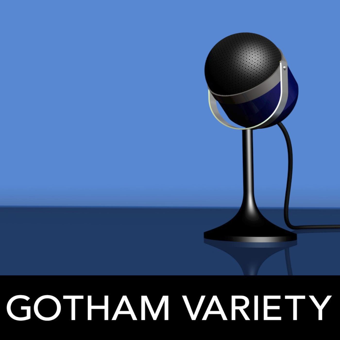 """""""    Gotham Variety """" Podcast"""