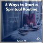 Artwork for 5 Ways to Start a Spiritual Routine