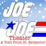 Artwork for Joe on Joe Theater Presents: A Visit From Saint Serpentor