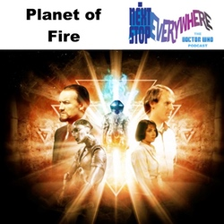 Planet of Fire - Next Stop Everywhere: The Doctor Who Podcast