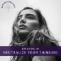 Artwork for Ep #41: Neutralize Your Thinking