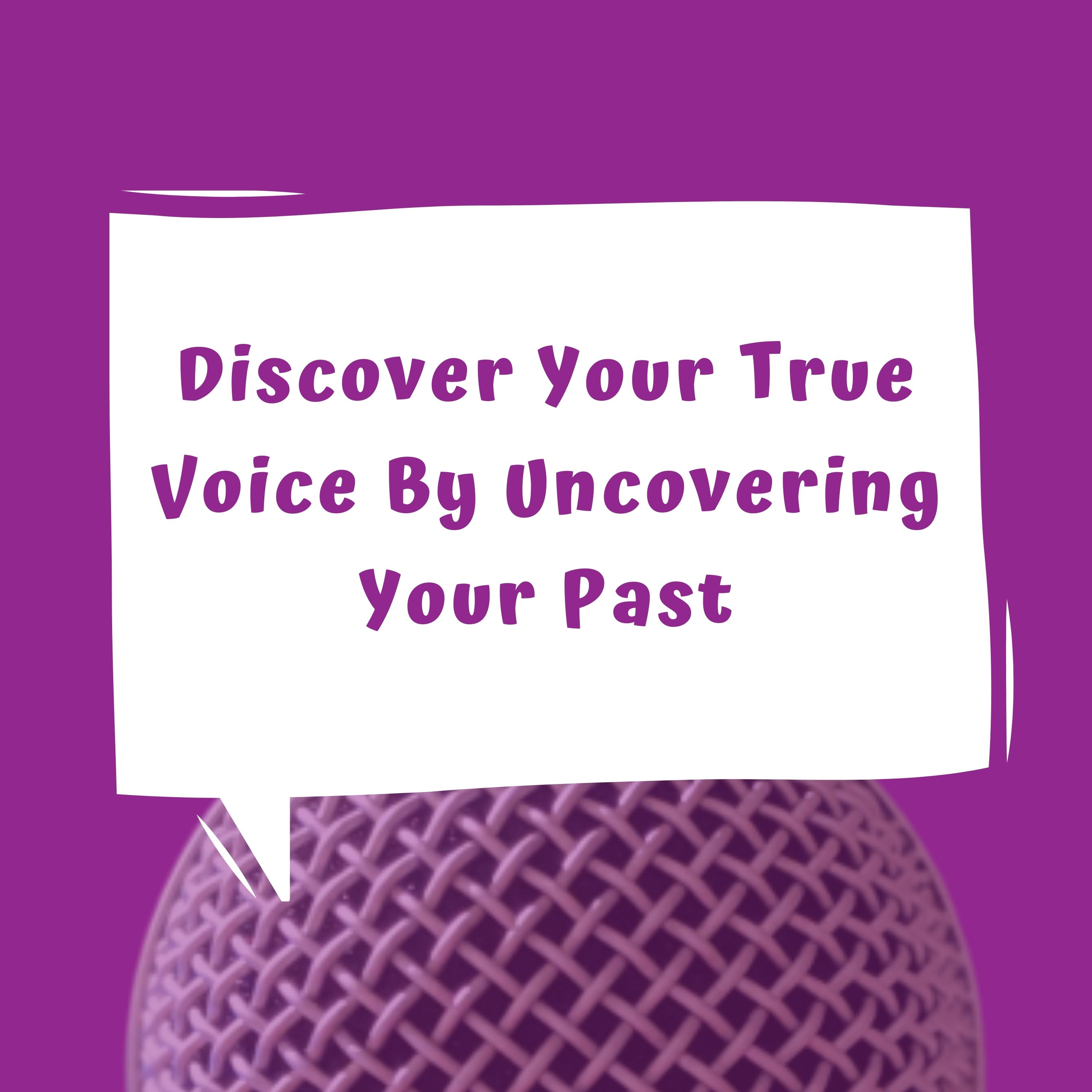 Discover Your True Voice By Uncovering Your Past