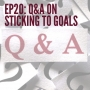 Artwork for Ep20: Q&A on Sticking to Goals