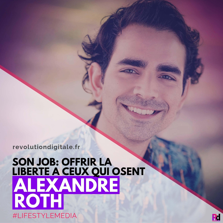 Son job: offrir la liberté à ceux qui osent, avec Alexandre Roth (Lifestyle Media)