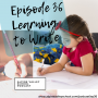 Artwork for EP36: Learning to Write