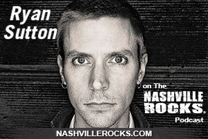 The Nashville Rocks Podcast Episode 5 - Ryan Sutton