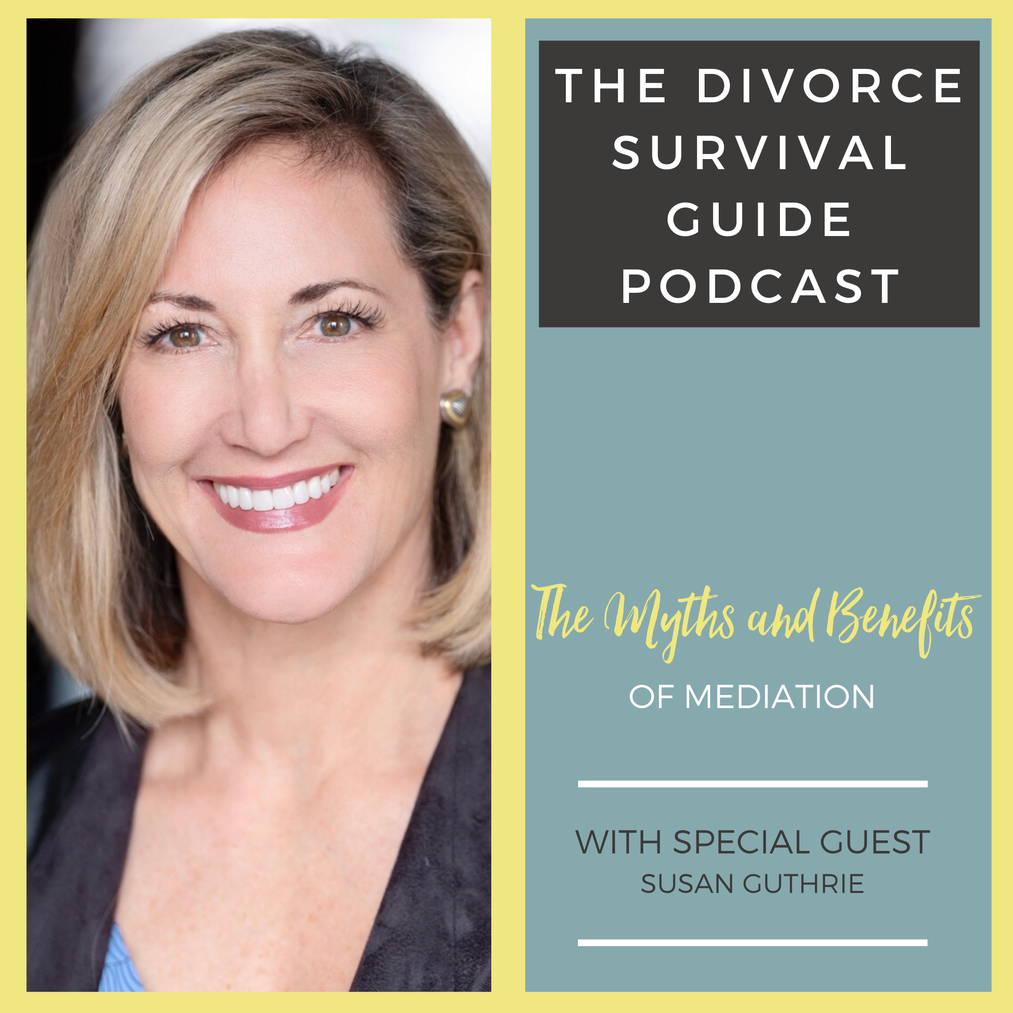 The Divorce Survival Guide Podcast - The Myths and Benefits of Mediation with Susan Guthrie