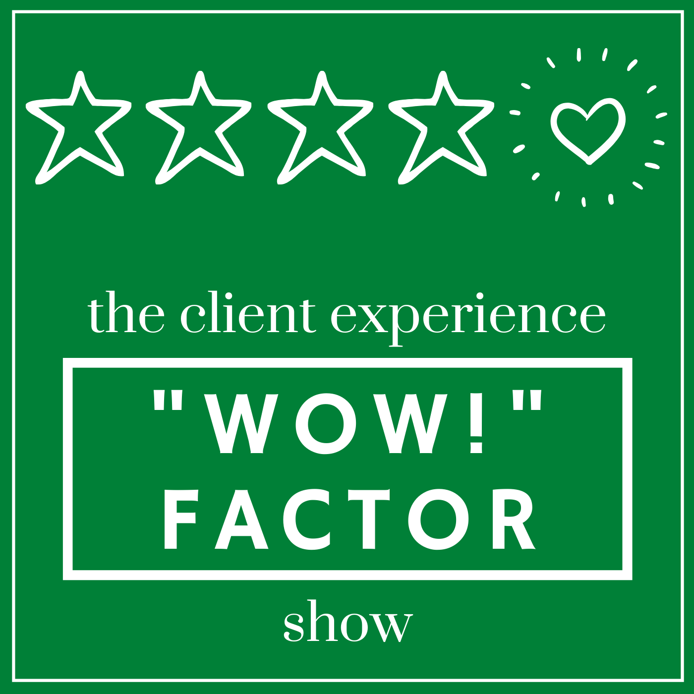 Artwork for The Client Experience WOW! Factor Show Episode 1: The Simplest (and Most Ignored) Way to Get More Clients is...