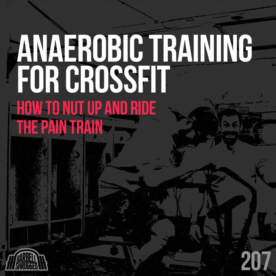 Anaerobic Training for CrossFit: How to Nut Up and Ride the Pain Train