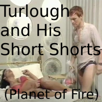 Turlough and His Short Shorts (Planet of Fire)