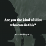Artwork for Are you the kind of idiot who can do this? | MED Monday #25