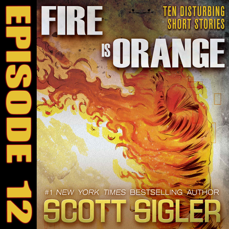 FIRE IS ORANGE Episode #12