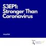 Artwork for S3EP1: Stronger Than Coronavirus