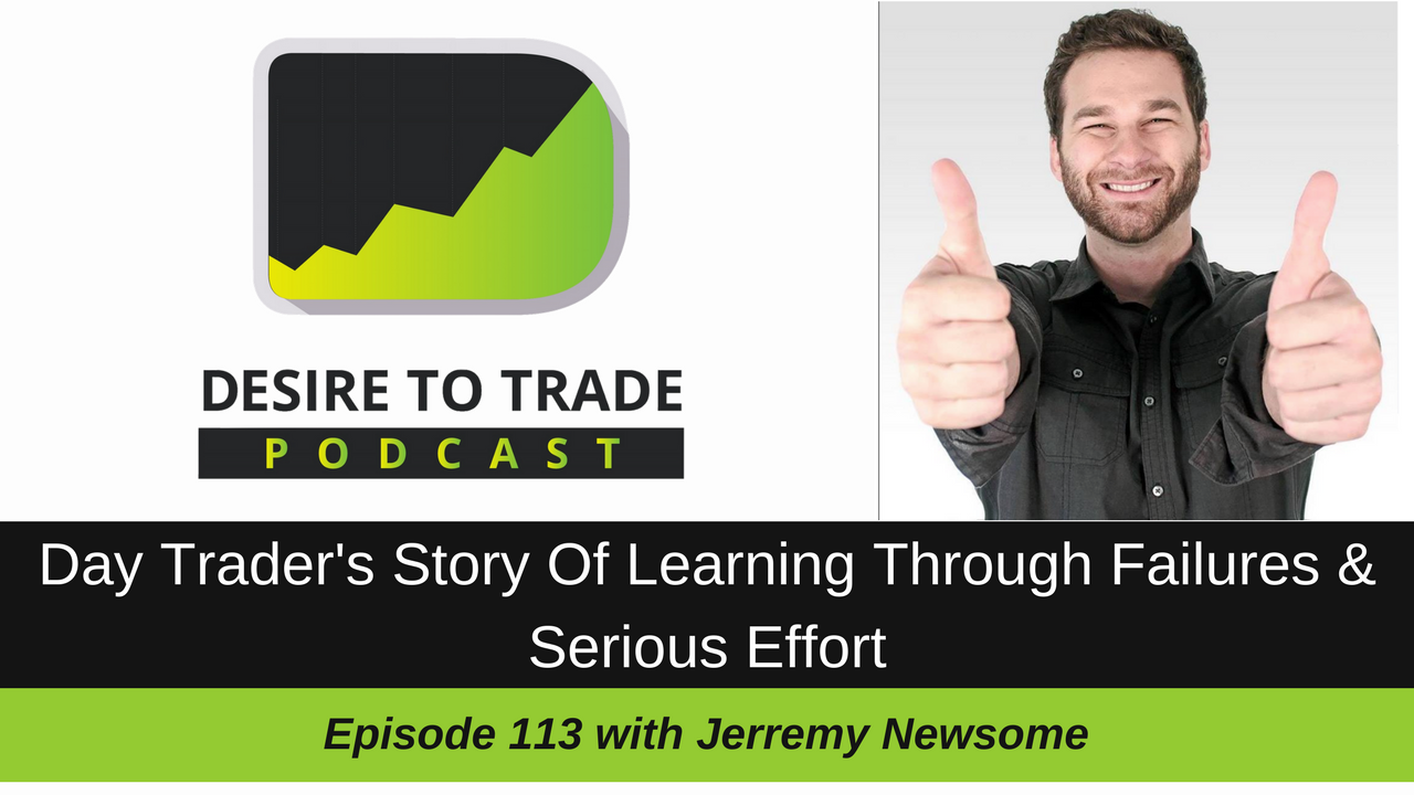 113: Day Trader's Story Of Learning Through Failures & Serious Effort - Jerremy Newsome