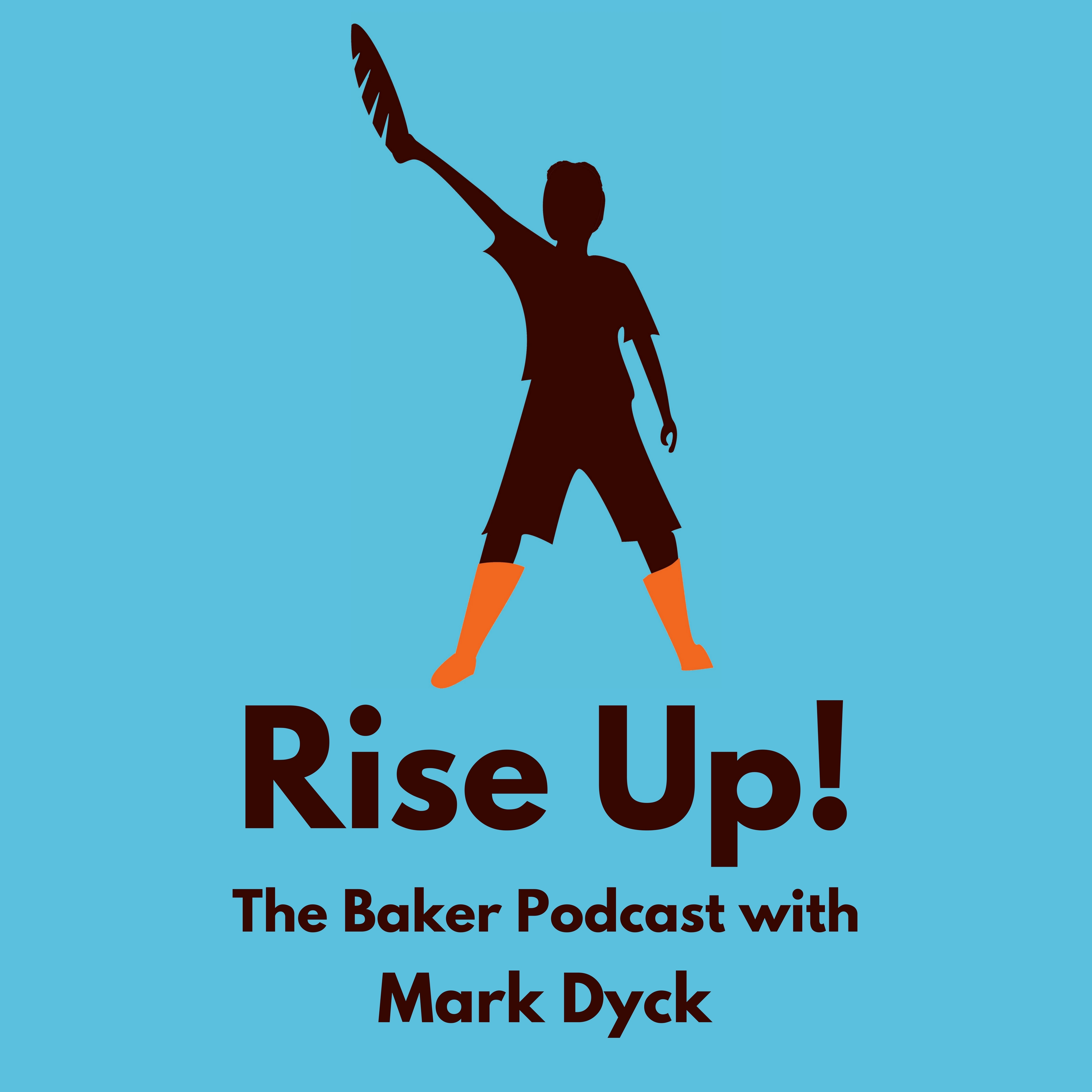 Rise Up! The Baker Podcast with Mark Dyck show art