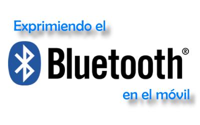Exprimiendo el bluetooth en el móvil (Parte 1/3)