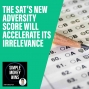 Artwork for E92 The SAT's New Adversity Score Will Accelerate Its Irrelevance