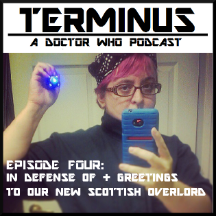 Terminus Podcast -- Episode 4: In Defense Of + Greetings to Our New Scottish Overlord!