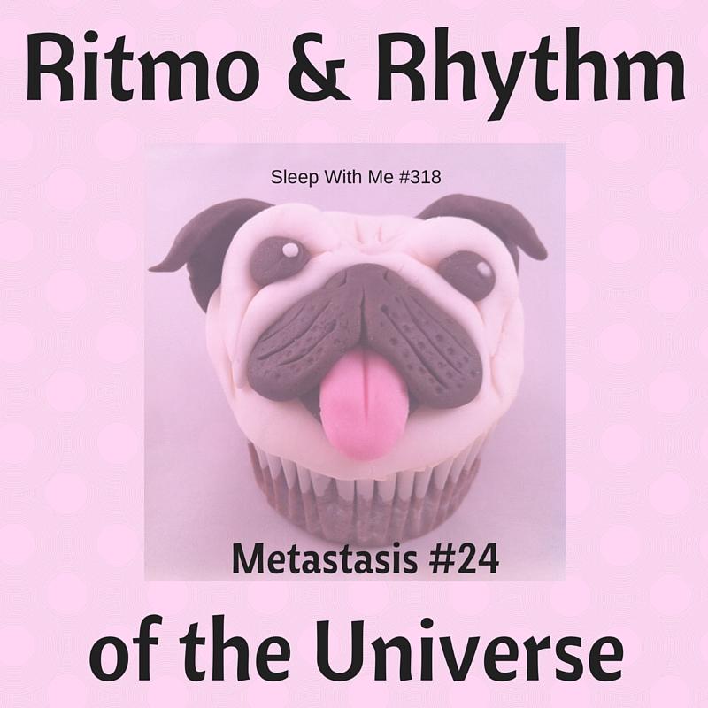Ritmo & Rhythm of the Cupcake Universe | Metastasis #24 | Sleep With Me #318