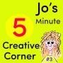 Artwork for #3 Jo's 5 Minute Creative Corner Podcast