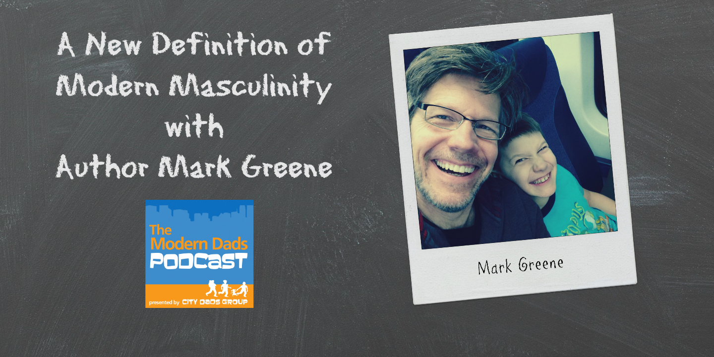 #29: A New Definition of Modern Masculinity with Author Mark Greene