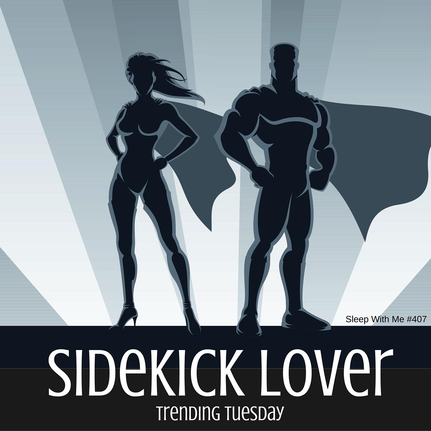 Sidekick Lover | Trending Tuesdays | Sleep With Me #407