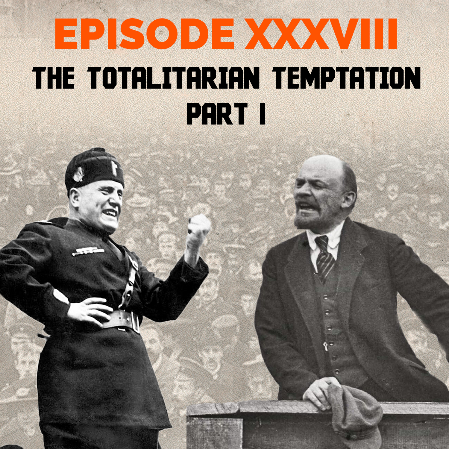 Episode 38 - The Totalitarian Temptation – Part I