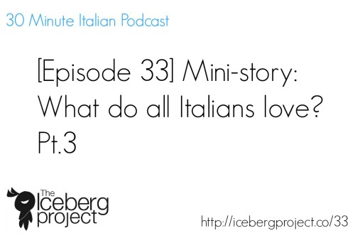 [Podcast 33] Mini-story: What do all Italians love? Pt.3