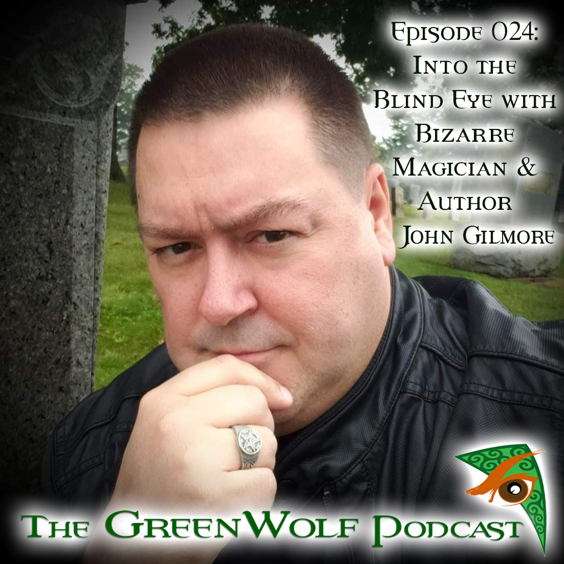 The GreenWolf Podcast - Ep 024- Into the Blind Eye with Bizarre Magician, Author, & Creator John Gilmore