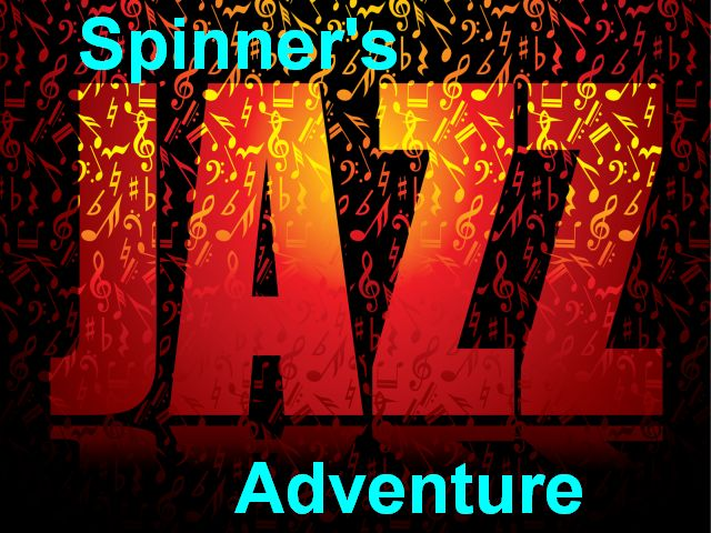 Spinner's Jazz Adventure!!!!