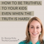Artwork for How to be truthful with your kids, even when the truth is hard! (great advice for adoptive families) - Play Therapy Parenting® w/ Dr. Brenna Hicks
