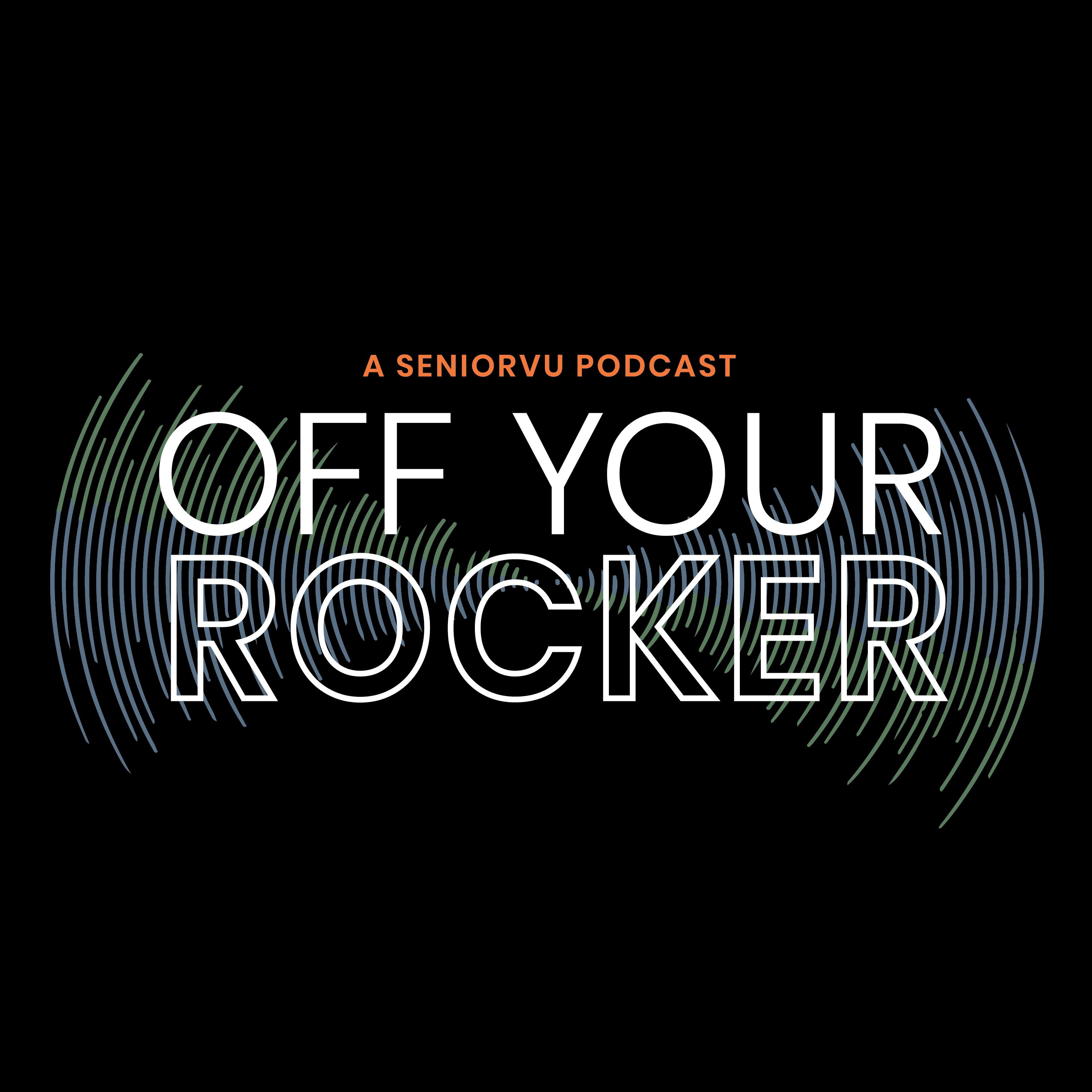 Off Your Rocker, A SeniorVu Podcast show art