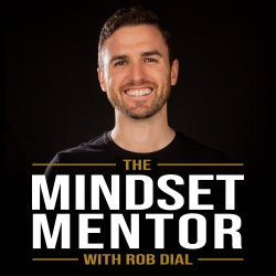 The Mindset & Motivation Podcast with Rob Dial: The