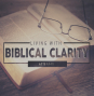 Artwork for Living With Biblical Clarity part 18