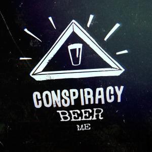 Conspiracy Beer Me