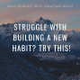 Artwork for Struggle with Building A New Habit? Try This!